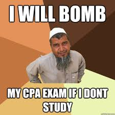 Cpa Exam Meme - i will bomb my cpa exam if i dont study ordinary muslim man