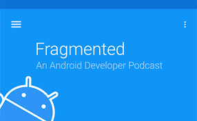 developer android fragmented an android developer podcast