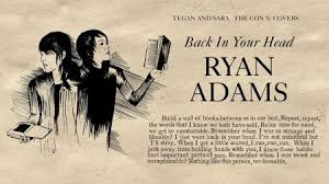 I Just Want Head In A Comfortable Bed Listen Ryan Adams Puts His Spin On Tegan And Sara U0027s U0027back In Your
