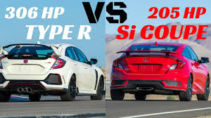 Honda Civic Type R Horsepower 2017 Honda Civic Type R Vs Si Coupe 205 Hp Or 306 Hp Youtube