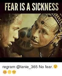 Sickness Meme - fear is a sickness regram no fear meme on me me