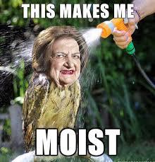 I Am Moist Meme - this makes me moist by fudge packer meme center
