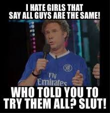 Funny Memes For Guys - i hate girls who say all guys are the same previous pinner