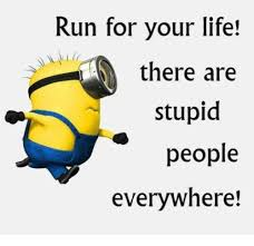 Stupid People Everywhere Meme - run for your life there are stupid people everywhere dank meme
