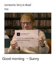 Larry Meme - someone larry is dead me louis tomlinson styles happy birthday
