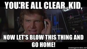 Solo Meme - you re all clear kid now let s blow this thing and go home han