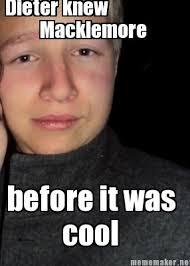 Macklemore Meme - meme maker dieter knew macklemore before it was cool