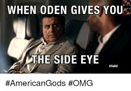 Side Eye Meme - when oden gives you the side eye starz americangods omg meme on