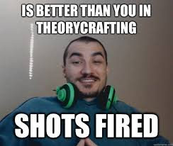 Shots Fired Meme - is better than you in theorycrafting shots fired good guy