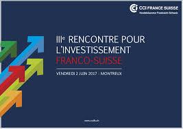 chambre de commerce franco suisse montreux iiie rencontre pour l investissement franco suisse