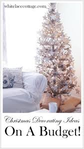 christmas decorating ideas on a budget white lace cottage