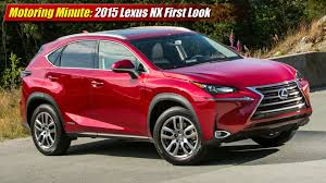 lexus truck 2015 nx motoring minute 2015 lexus nx first look youtube