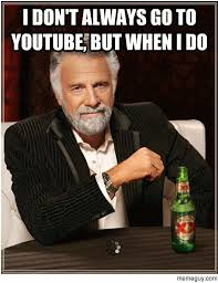 Memes Youtube - i dont always go to youtube meme guy