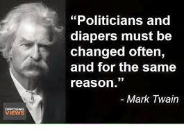 Mark Twain Memes - opposing views politicians and diapers must be changed often and for