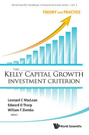 the kelly capital growth investment criterion theory and practice