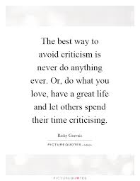 the best way to avoid criticism is never do anything or