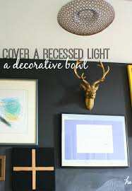 Re purpose a decorative bowl as a recessed light cover — Amy Krist
