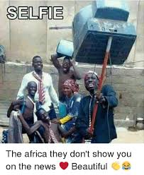 Africa Meme - selfie the africa they don t show you on the news beautiful