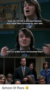 School Of Rock Meme - and no i m not a licensed teacher but have been touched by your