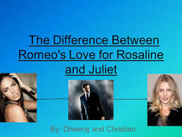 the difference between romeo u0027s love for rosaline and juliet ppt