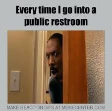 Public Bathroom Meme - how to go to the bathroom in public public bathroom nearest public