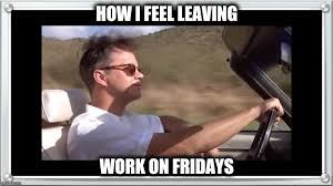 Leaving Work On Friday Meme - andy dufresne friday imgflip