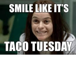 Taco Tuesday Meme - smile like its taco tuesday memes com tacos meme on me me