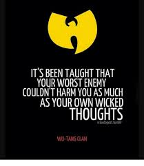 Wu Tang Clan Meme - its been taught that your worst enemy couldn t harm you as much as
