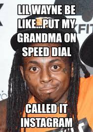 Lil Wayne Be Like Meme - lil wayne puns