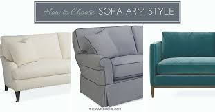 how to pick a couch sofa arm styles picking the perfect one the stated home