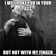 Poke Meme - i will poke you in your ass but not with my finger draco hugs