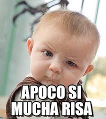 Risa Meme - apoco si mucha risa sceptical baby meme on memegen