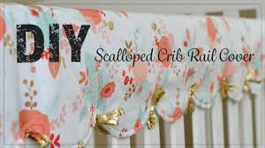 scalloped crib rail cover sewing tutorial youtube