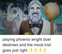Phoenix Wright Meme Generator - playing phoenix wright duel destinies and the mock trial goes just