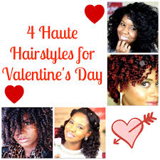 4 haute hairstyles for valentine u0027s day natural hair rules
