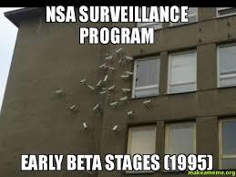 Nsa Meme - nsa surveillance program early beta stages 1995 make a meme