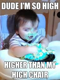 Meme Chair - dude i am so high higher than my high chair funny high meme image