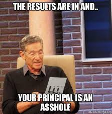 Asshole Meme - the results are in and your principal is an asshole maury