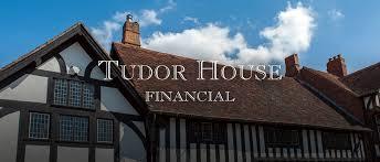 tudor house financial your friendly local financial help