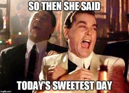 Sweetest Day Meme - goodfellas laugh latest memes imgflip