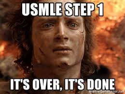 Usmle Meme - usmle step 1 it s over it s done frodo meme generator