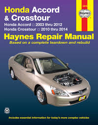honda accord 03 12 u0026 crosstour 10 14 haynes repair manual