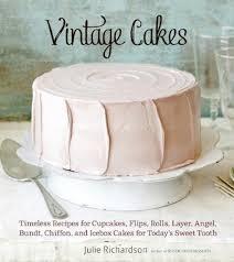 classic cake recipes modern palates food u0026 cooking tucson