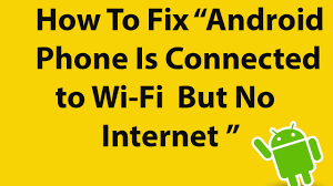 android phone wont connect to wifi how to fix android phone is connected to wi fi but no