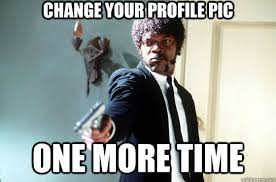 change your profile pic one more time samuel jackson quickmeme