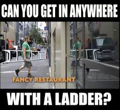 Ladder Meme - kinne prank can you get in anywhere with a ladder