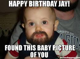 Jay Meme - happy birthday jay found this baby picture of you meme beard baby