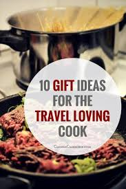 cooking gifts 10 unique gifts for the travel loving cook curious cuisiniere