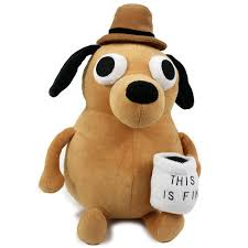 Everything Is Fine Meme - this is fine plush dog topatoco