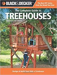 black u0026 decker the complete guide to treehouses 2nd edition